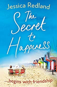The Secret To Happiness: An uplifting story of friendship and love by [Jessica Redland]