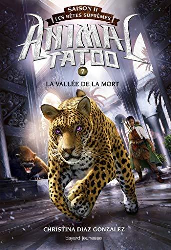 Animal Tatoo saison 2 - Les bêtes suprêmes, Tome 07: La vallée de la mort