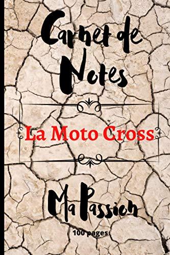 Carnet De Notes Motocross Ma Passion: Journal à remplir pour les passionnés de moto. Cahier de 100 pages lignées et décorées. cadeau idéal pour les anniversaires et fêtes de fin d'année.