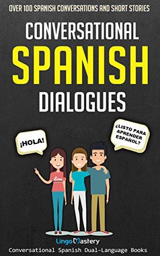 Conversational Spanish Dialogues: Over 100 Spanish Conversations and Short Stories (Conversational Spanish Dual Language Books nº 1) (Spanish Edition)