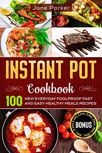 Instant Pot Cookbook: 100 New Everyday Foolproof Fast and Easy Healthy Meals Recipes (Instant Pot Cookbook Series)