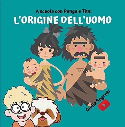 A scuola con PONGO E TIM: L'ORIGINE DELL'UOMO | Collana libri per bambini 5-12 anni: Ediz. a colori