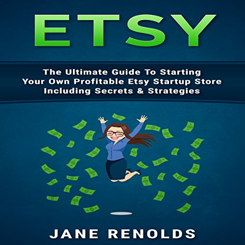 Etsy: The Ultimate Guide to Starting Your Own Profitable Etsy Startup Store Including Secrets & Strategies audiobook cover art