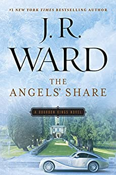 The Angels' Share (The Bourbon Kings Book 2) by [J.R. Ward]