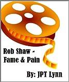 Rob Shaw, Fame & Pain (English Edition)