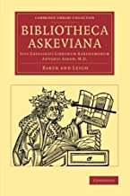 Bibliotheca Askeviana: Sive, Catalogus librorum rarissimorum Antonii Askew, M.D. (Cambridge Library Collection - History of Printing, Publishing and Libraries)