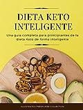 DIETA KETO INTELIGENTE: Elimina el consumo de azúcar y comienza a perder peso: Una guía completa para principiantes de la dieta Keto de forma inteligente