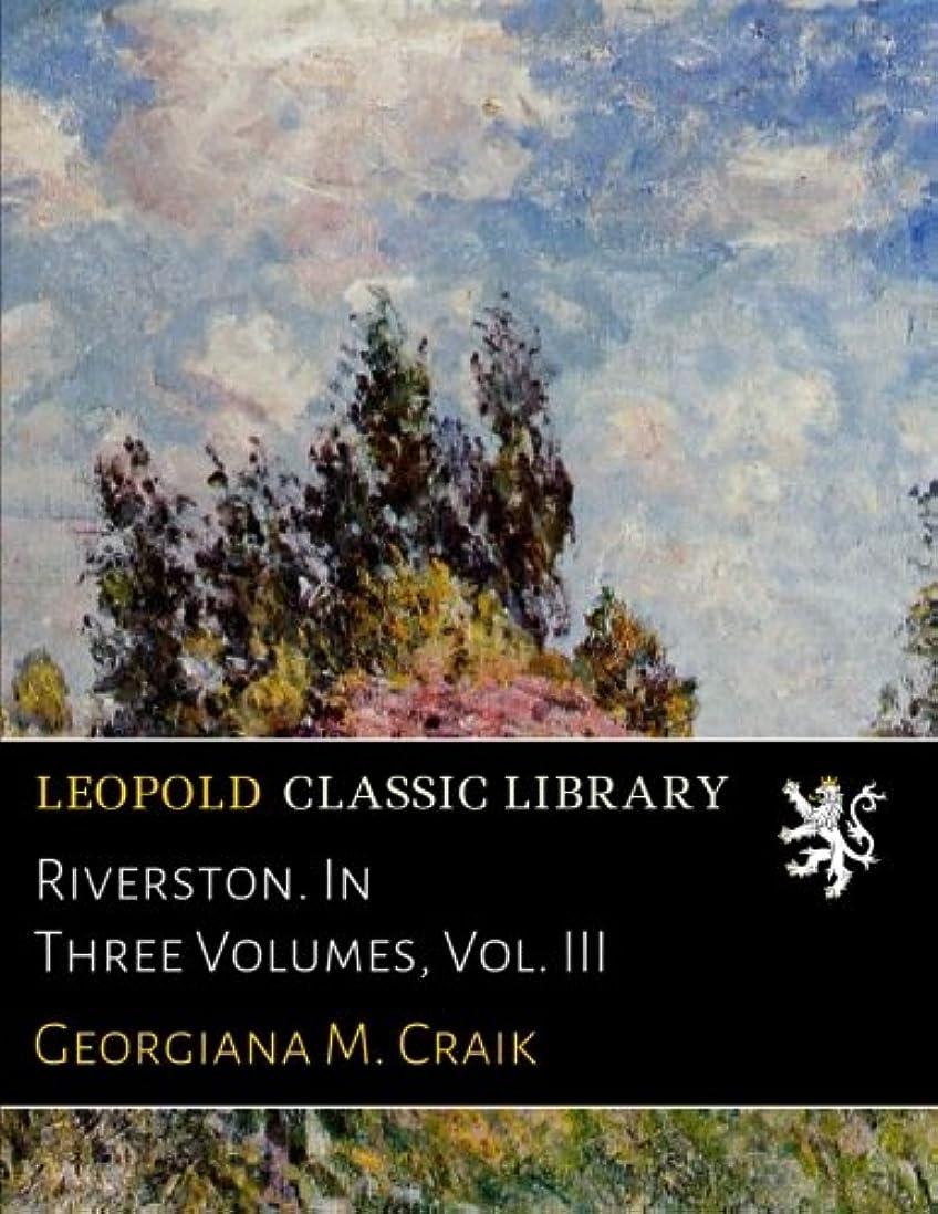 キャベツ自宅でビジョンRiverston. In Three Volumes, Vol. III