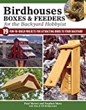 Birdhouses, Boxes & Feeders for the Backyard Hobbyist: 19 Fun-to-Build Projects for Attracting Birds to Your Backyard (Fox Chapel Publishing) Step-by-Step Suet Feeders, Nest Boxes, Bat Boxes, and More