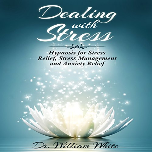 Dealing with Stress: Hypnosis for Stress Relief, Stress Management and Anxiety Relief audiobook cover art