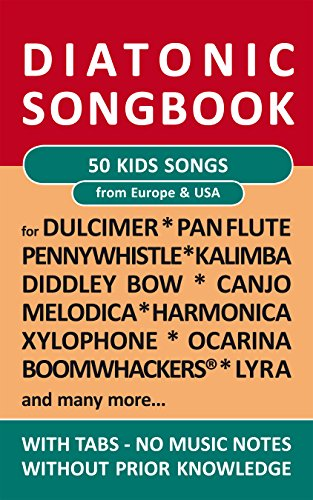 50 Kids Songs from Europe and Amerika - diatonic melodies, no music notes: Simplest notet for Pan Flute, Canjo, Xylophon, Ocarina, Melodica, Penny Whistle, ... Dulcimer, ... (Diatonic Songbooks Book 6)