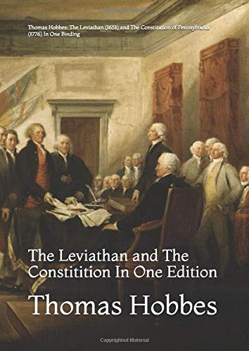 Thomas Hobbes: The Leviathan (1651) and The Constitution of Pennsylvania (1776) In One Binding: The Leviathan and The Constitition In One Edition (Peter Kanzler Original Reprints, Band 4)
