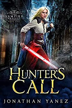 Hunter's Call: A Dark Fantasy Thriller (The Vampire Project Book 1) by [Jonathan Yanez]