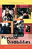 Physical Disabilities: The Ultimate Teen Guide (It Happened to Me, Band 17) - Denise Thornton