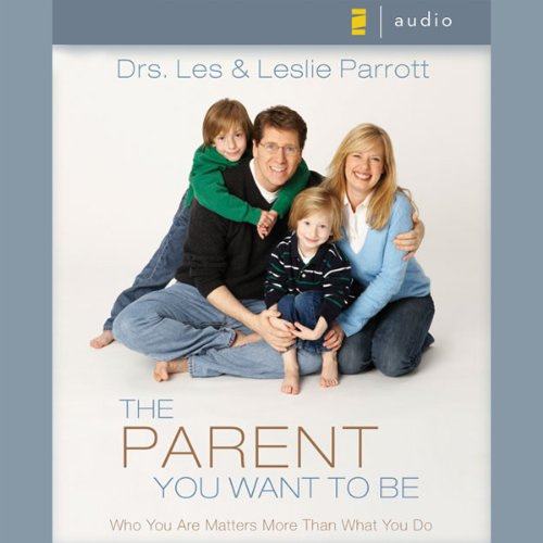The Parent You Want to Be     Who You Are Matters More Than What You Do              By:                                                                                                                                 Drs. Les Parrott,                                                                                        Leslie Parrott                               Narrated by:                                                                                                                                 Les Parrott,                                                                                        Leslie Parrott                      Length: 3 hrs and 33 mins     25 ratings     Overall 3.9