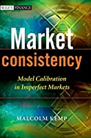 Market Consistency: Model Calibration in Imperfect Markets (The Wiley Finance Series)