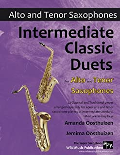 Intermediate Classic Duets for Alto and Tenor Saxophones: 22 classical and traditional melodies for equal Alto (Eb) and Tenor (Bb) Sax players of intermediate standard. Most are in easy keys.