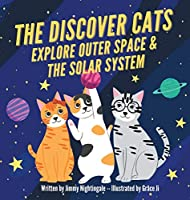 The Discover Cats Explore Outer Space & and Solar System: A Children's Book About Scientific Education