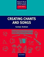 Creating Chants and Songs (Resource Books for Teachers S.)