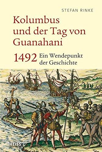 Kolumbus und der Tag von Guanahani: 1492: Ein Wendepunkt der Geschichte