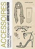 ACCESSOIRES - Digital zeichnen mit Adobe Illustrator (German Edition)