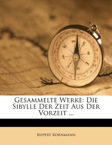 Gesammelte Werke: Die Sibylle Der Zeit Aus Der Vorzeit ...