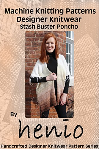 Machine Knitting Pattern: Designer Knitwear: Stash Buster Poncho (Henio Handcrafted Designer Knitwear Single Pattern Series Book 1) (English Edition)