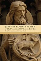 John the Baptist's Prayer or The Descent into Hell from the Exeter Book: Text, Translation and Critical Study (Anglo-Saxon Studies)