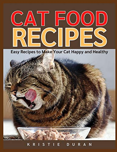 Cat Food Recipes: Easy Home Cooking to Make Your Cat Happy...