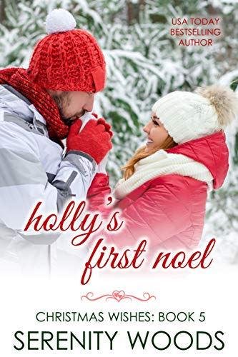 Holly's First Noel (Christmas Wishes Book 5) by [Serenity Woods]