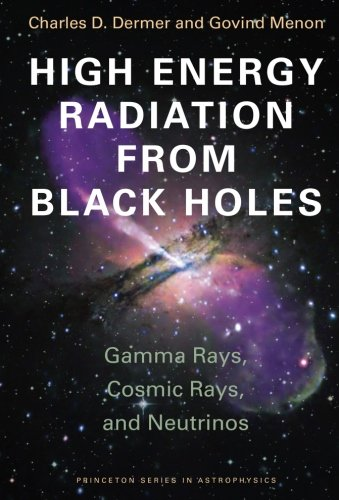 High Energy Radiation from Black Holes: Gamma Rays, Cosmic Rays, and Neutrinos (Princeton Series in Astrophysics (17))