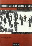 Imágenes de una ciudad sitiada. Madrid 1936-1939: Colección inédita de fotografias de la Guerra Civil (Fotografia Guerra Civil)