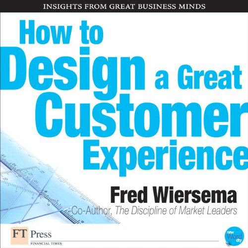 How to Design a Great Customer Experience                   By:                                                                                                                                 Fred Wiersema                               Narrated by:                                                                                                                                 Jay Snyder                      Length: 18 mins     14 ratings     Overall 3.1