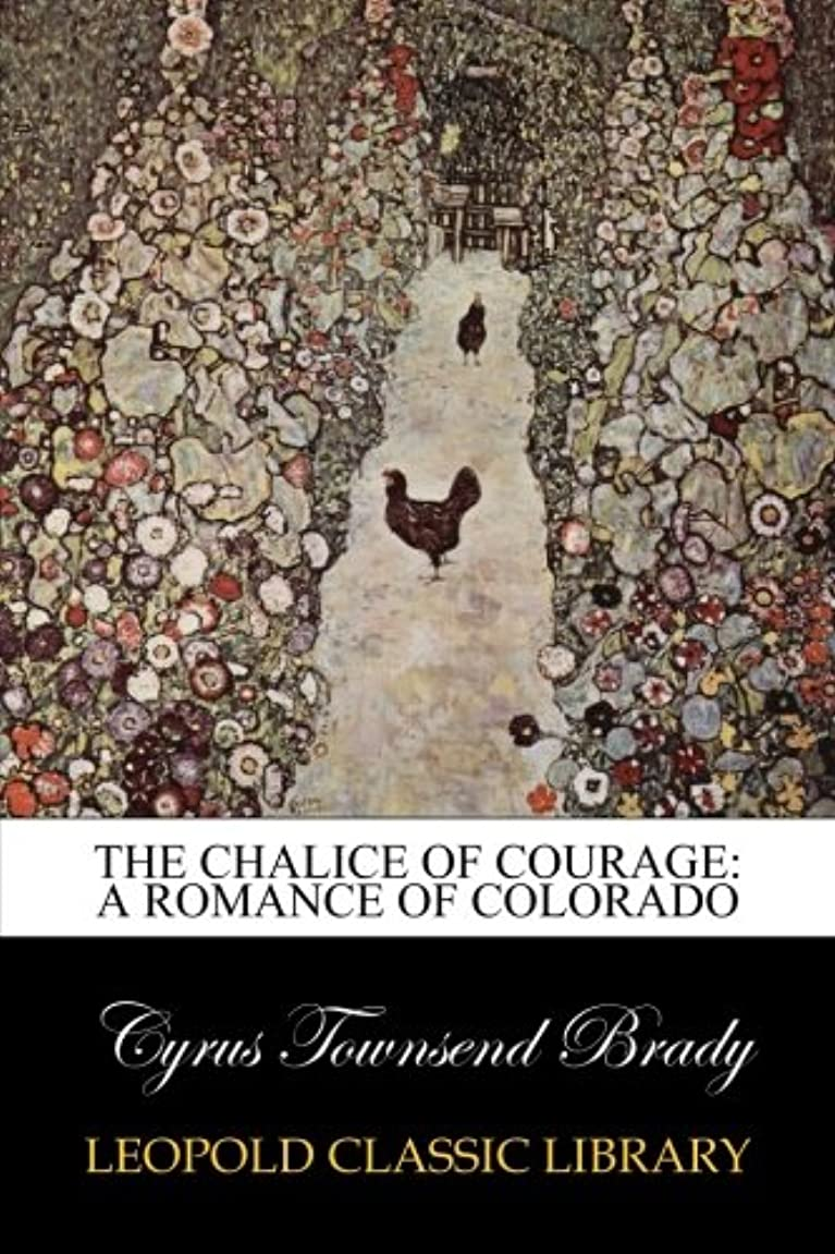 支配的あごひげローブThe Chalice Of Courage: A Romance of Colorado