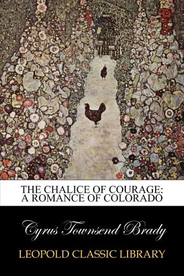 独特の上に築きます病気のThe Chalice Of Courage: A Romance of Colorado