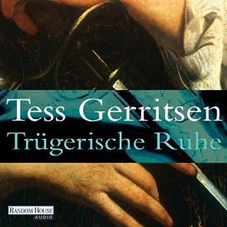 Trügerische Ruhe                   Autor:                                                                                                                                 Tess Gerritsen                               Sprecher:                                                                                                                                 Michael Hansonis                      Spieldauer: 14 Std. und 12 Min.     527 Bewertungen     Gesamt 4,1