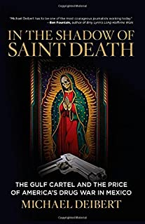In the Shadow of Saint Death: The Gulf Cartel And The Price Of America's Drug War In Mexico