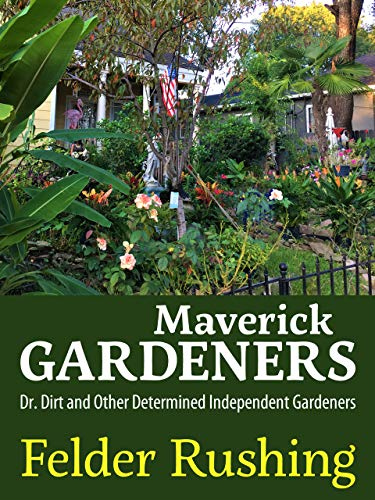 Maverick Gardeners: Dr. Dirt and Other Determined Independent Gardeners