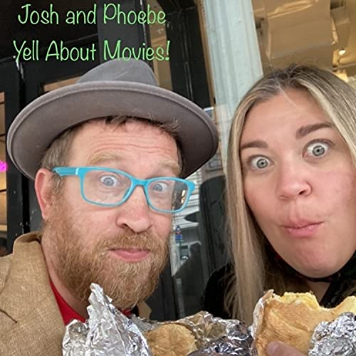 Josh and Phoebe Yell About Movies! Podcast By Joshua Dudley and Phoebe Lyng cover art