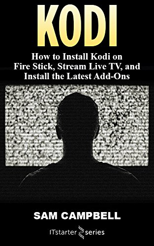 KODI: How to Install Kodi on Fire Stick, Stream Live TV, and Install The Latest Add-Ons (English Edition)