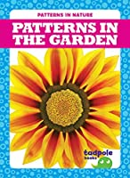 Patterns in the Garden (Patterns in Nature)