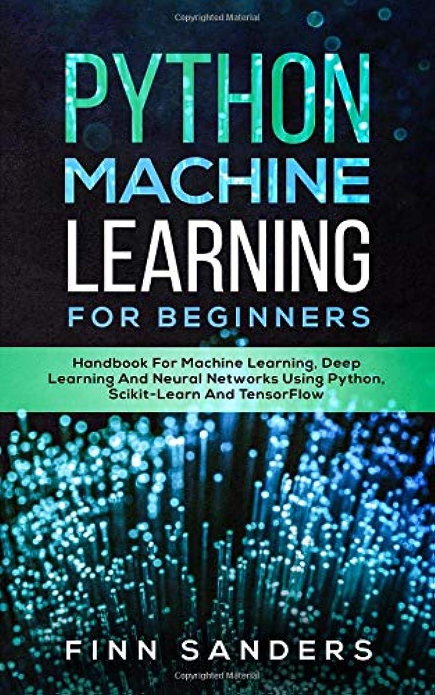 倫理る代数Python Machine Learning For Beginners: Handbook For Machine Learning, Deep Learning And Neural Networks Using Python, Scikit-Learn And TensorFlow