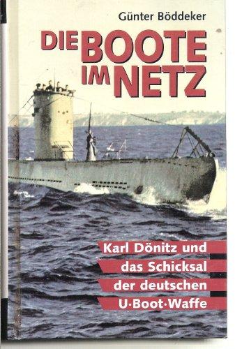 Die Boote im Netz : [Karl Dönitz und das Schicksal der deutschen U-Boot-Waffe].