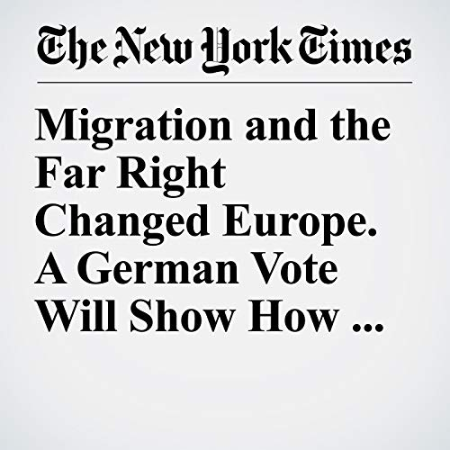 Migration and the Far Right Changed Europe. A German Vote Will Show How Much. copertina