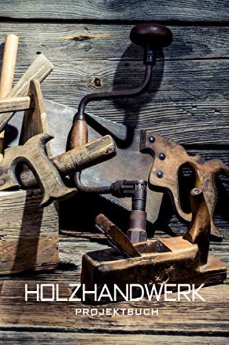 Holzwerk Projektbuch: Protokollieren und organisieren Sie Ihre Holzbearbeitungsprojekte, Skizzen, Methoden, Werkzeuge und Materialien | 6' x 9' | 75 Seiten