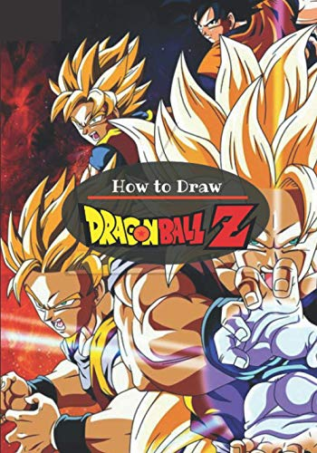 How to Draw Dragon Ball Z: Learn to draw Goku, Vegeta, Buu and more (Easy Step-by-Step Drawing Guide) / For Kids aged 5-11