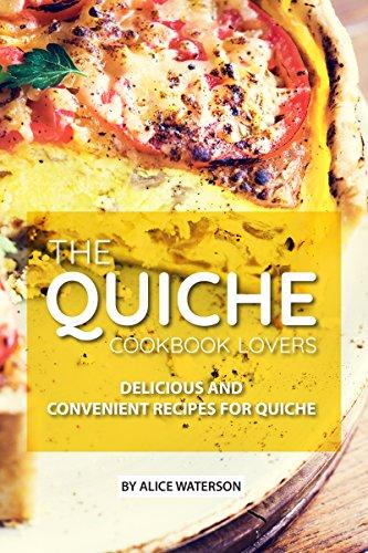 The Quiche Lovers Cookbook: Delicious and Convenient Recipes for Quiche (English Edition)