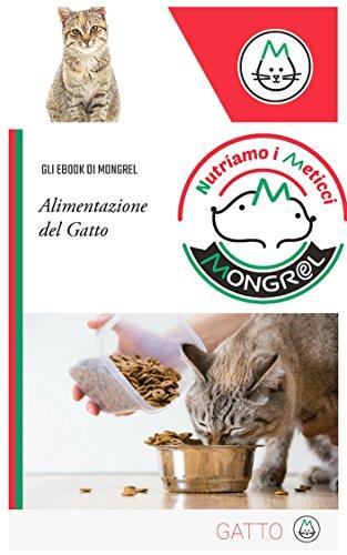 L'alimentazione del gatto: Come tenere il proprio gatto in forma in tutte le fasi della vita. Cura alla prevenzione delle malattie attraverso l'alimentazione (Cura degli animali domestici Vol. 2)
