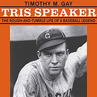 Tris Speaker: The Rough-and-Tumble Life of a Baseball Legend cover art