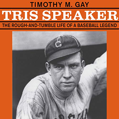 Tris Speaker: The Rough-and-Tumble Life of a Baseball Legend audiobook cover art